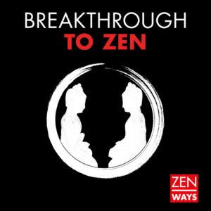 Breakthrough to Zen